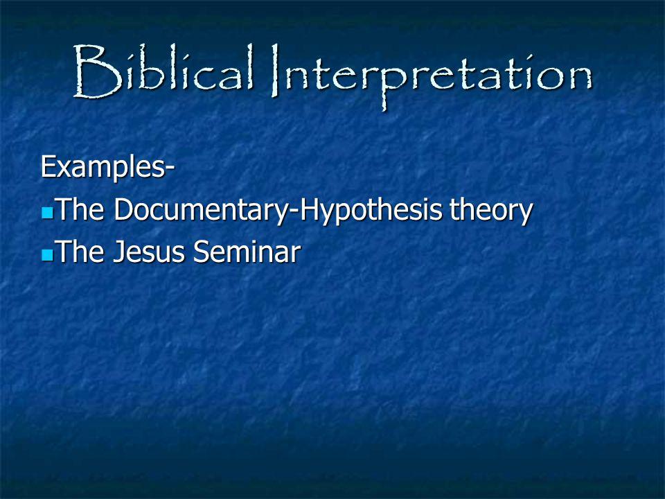 Biblical Interpretation Examples- The Documentary-Hypothesis theory The Documentary-Hypothesis theory The Jesus Seminar The Jesus Seminar