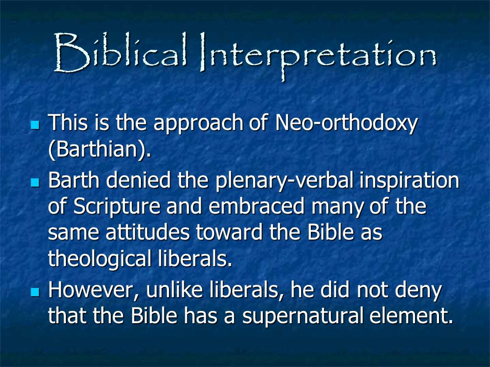 Biblical Interpretation This is the approach of Neo-orthodoxy (Barthian). This is the approach of Neo-orthodoxy (Barthian). Barth denied the plenary-v