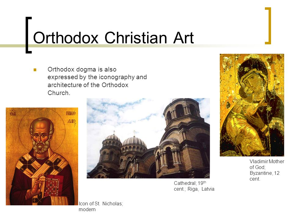 Orthodox Christian Art Orthodox dogma is also expressed by the iconography and architecture of the Orthodox Church. Cathedral; 19 th cent.; Riga, Latv