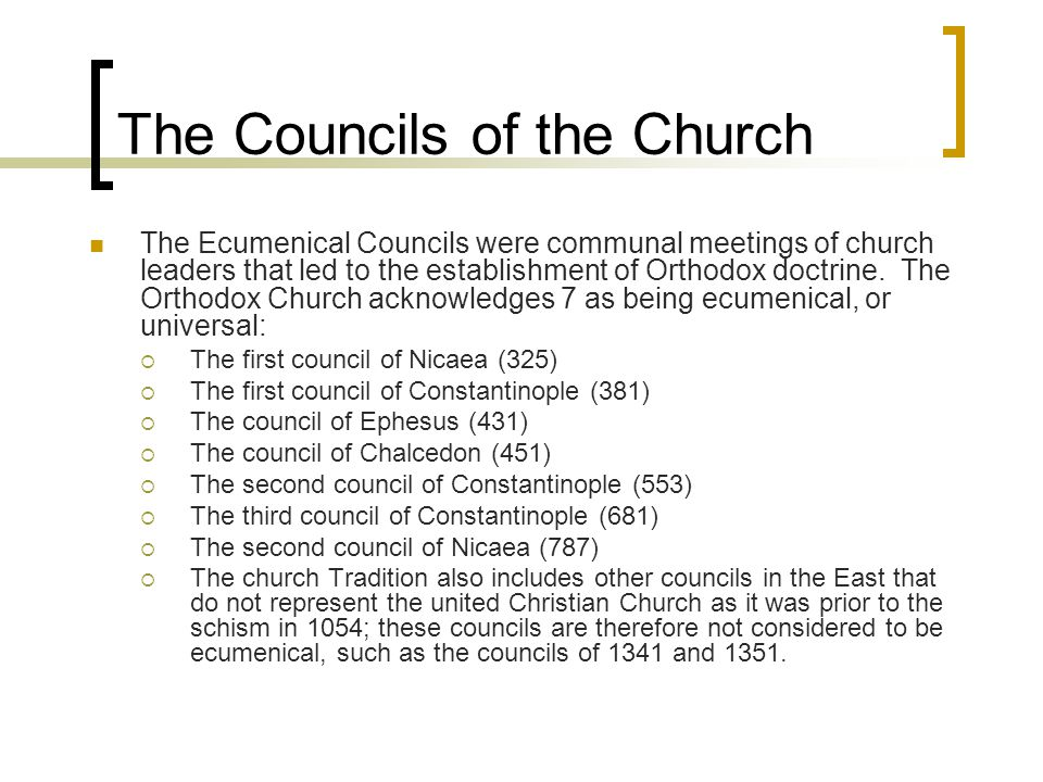 The Councils of the Church The Ecumenical Councils were communal meetings of church leaders that led to the establishment of Orthodox doctrine.