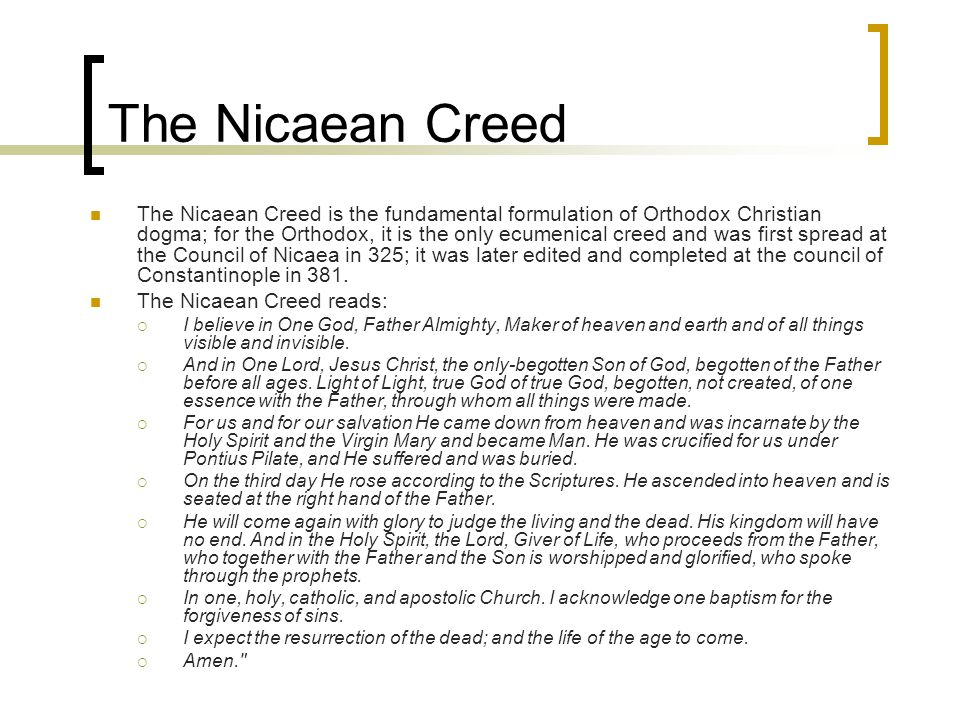 The Nicaean Creed The Nicaean Creed is the fundamental formulation of Orthodox Christian dogma; for the Orthodox, it is the only ecumenical creed and