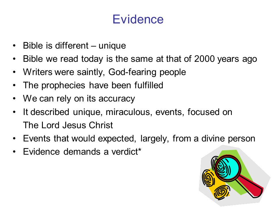 Evidence Bible is different – unique Bible we read today is the same at that of 2000 years ago Writers were saintly, God-fearing people The prophecies