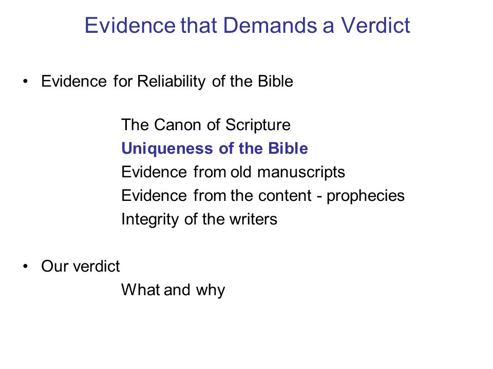 Evidence that Demands a Verdict Evidence for Reliability of the Bible The Canon of Scripture Uniqueness of the Bible Evidence from old manuscripts Evi