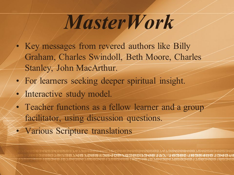 MasterWork Key messages from revered authors like Billy Graham, Charles Swindoll, Beth Moore, Charles Stanley, John MacArthur. For learners seeking de