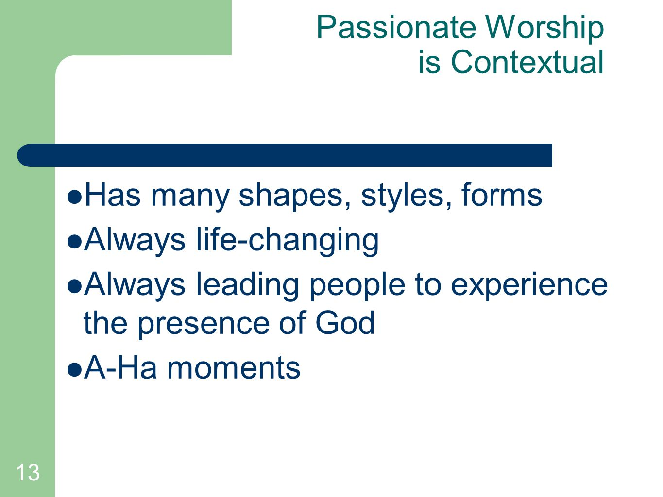 13 Passionate Worship is Contextual Has many shapes, styles, forms Always life-changing Always leading people to experience the presence of God A-Ha m