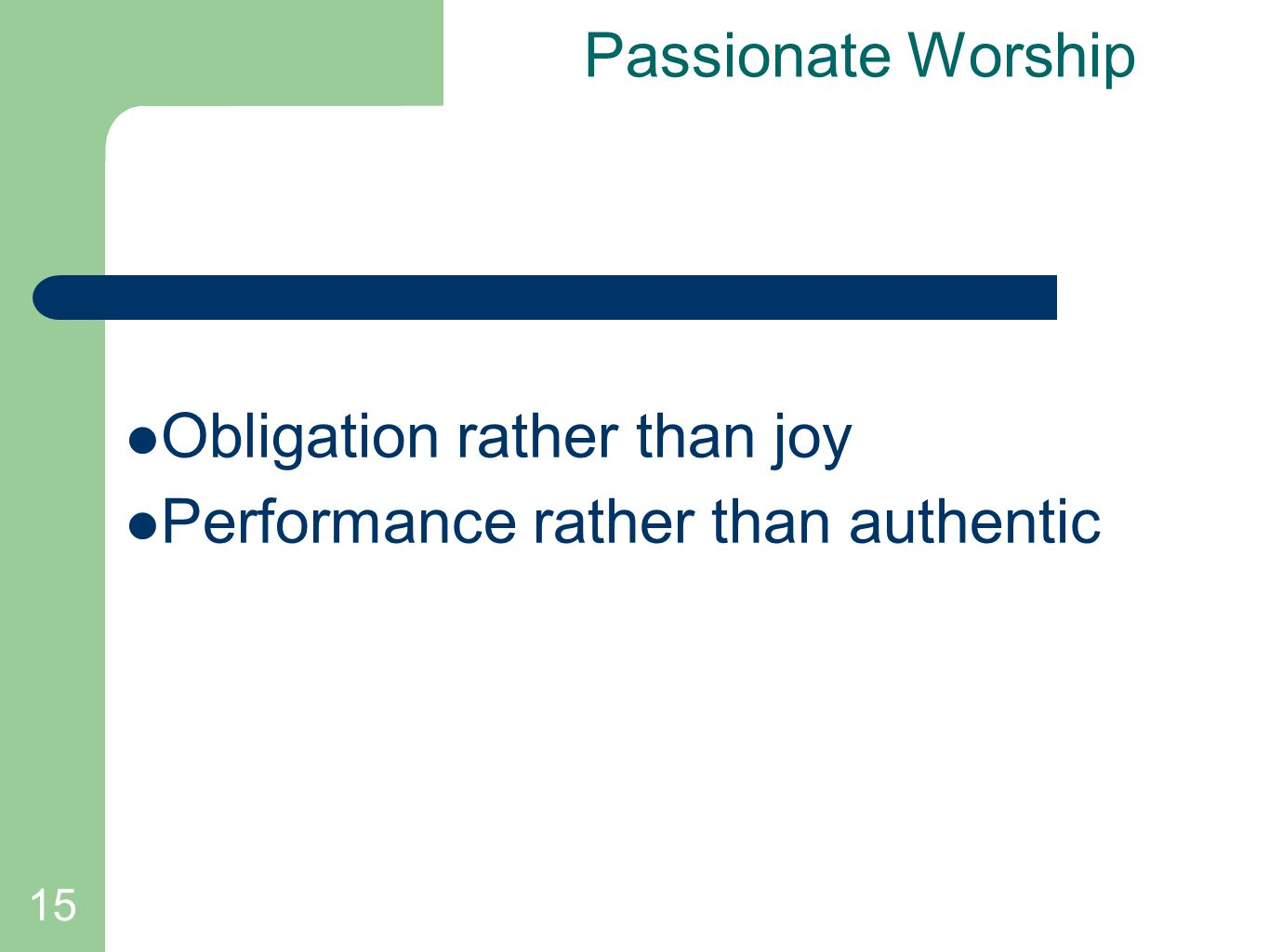 15 Passionate Worship Obligation rather than joy Performance rather than authentic