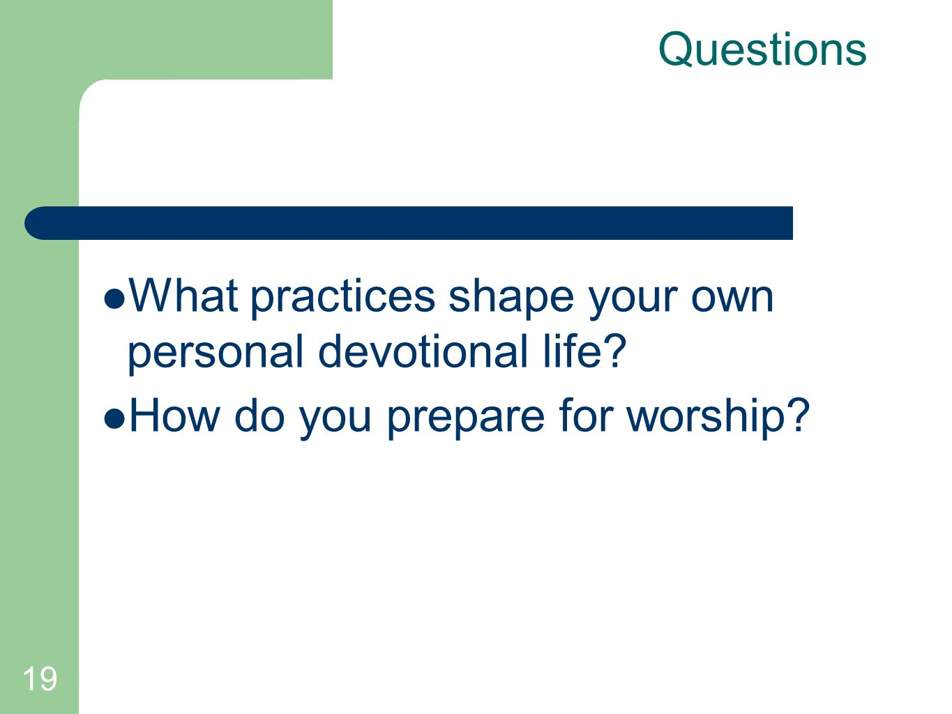 19 Questions What practices shape your own personal devotional life? How do you prepare for worship?