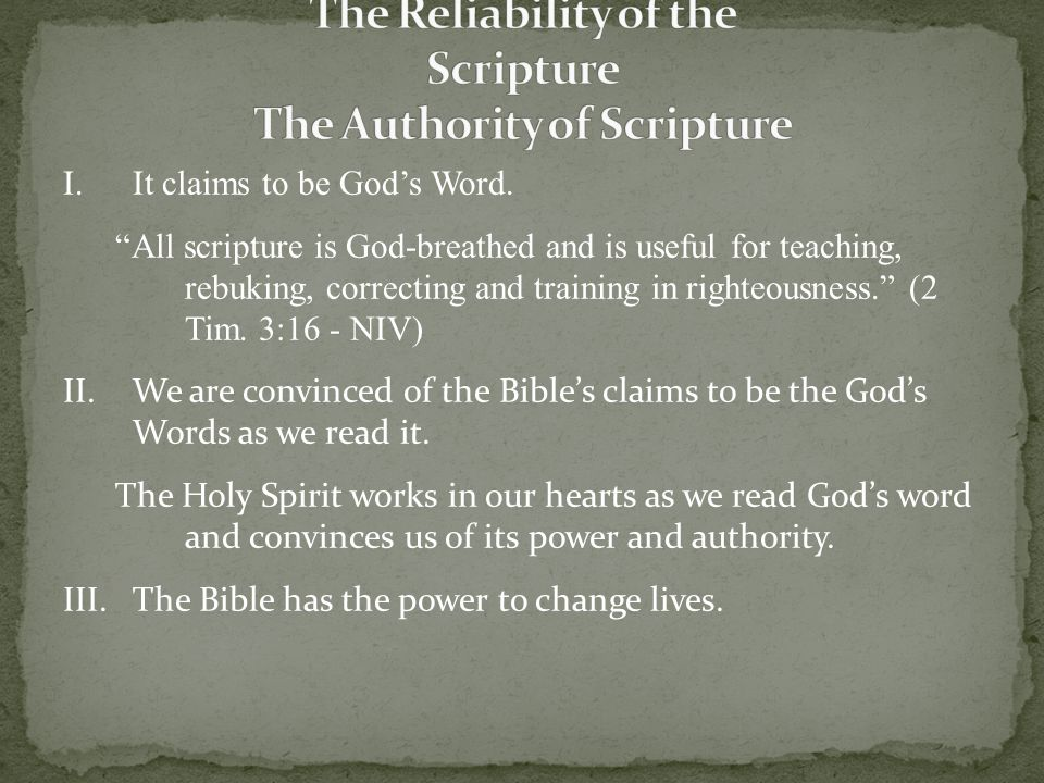 """I.It claims to be God's Word. """"All scripture is God-breathed and is useful for teaching, rebuking, correcting and training in righteousness."""" (2 Tim."""