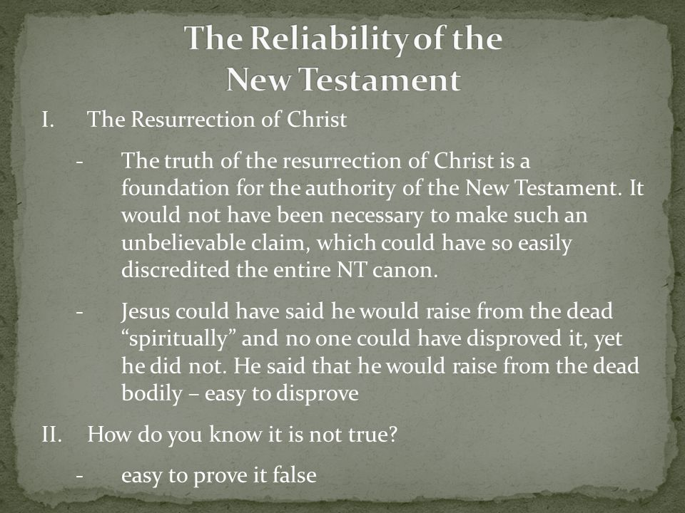 I.The Resurrection of Christ -The truth of the resurrection of Christ is a foundation for the authority of the New Testament.