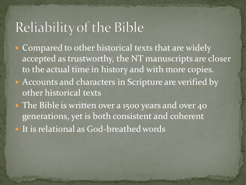 Compared to other historical texts that are widely accepted as trustworthy, the NT manuscripts are closer to the actual time in history and with more copies.