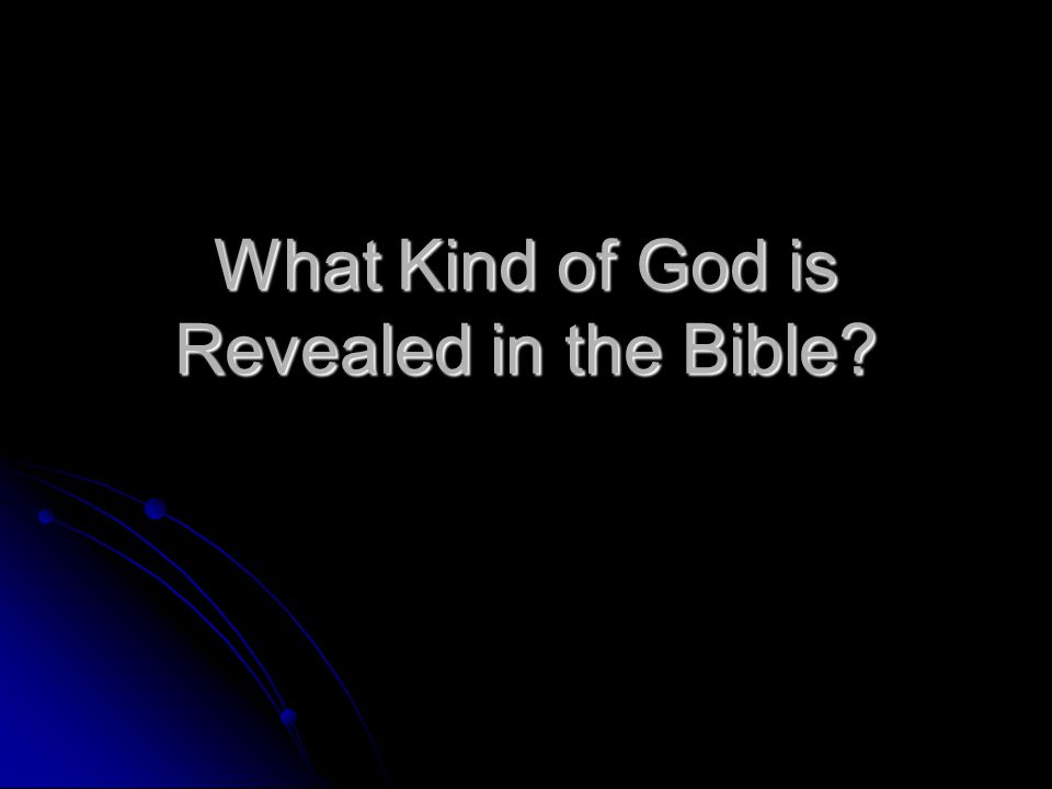 What Kind of God is Revealed in the Bible
