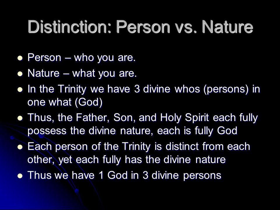 Distinction: Person vs. Nature Person – who you are.