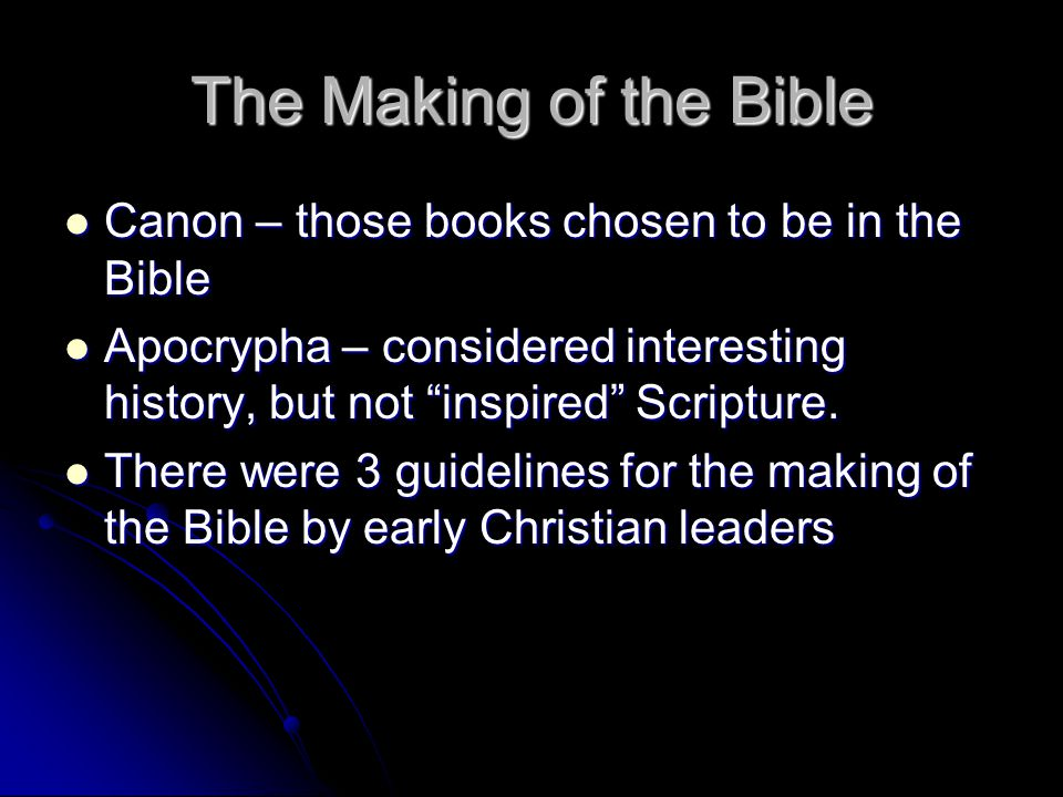 The Making of the Bible Canon – those books chosen to be in the Bible Canon – those books chosen to be in the Bible Apocrypha – considered interesting history, but not inspired Scripture.