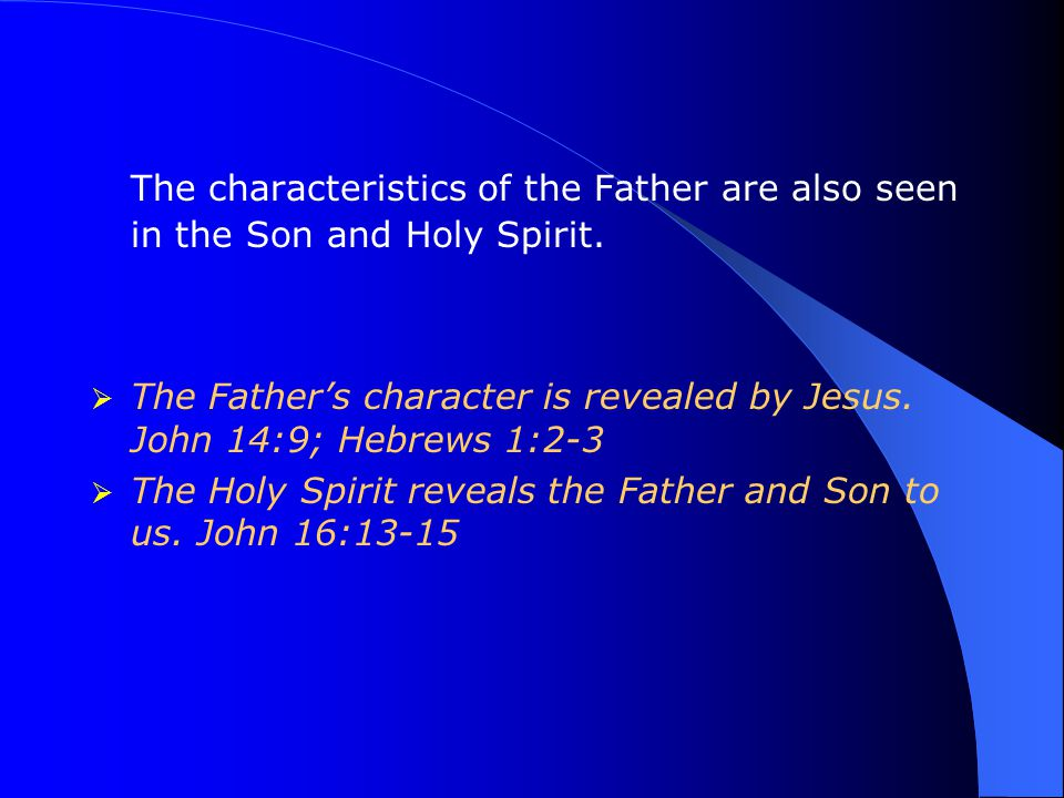 The characteristics of the Father are also seen in the Son and Holy Spirit.