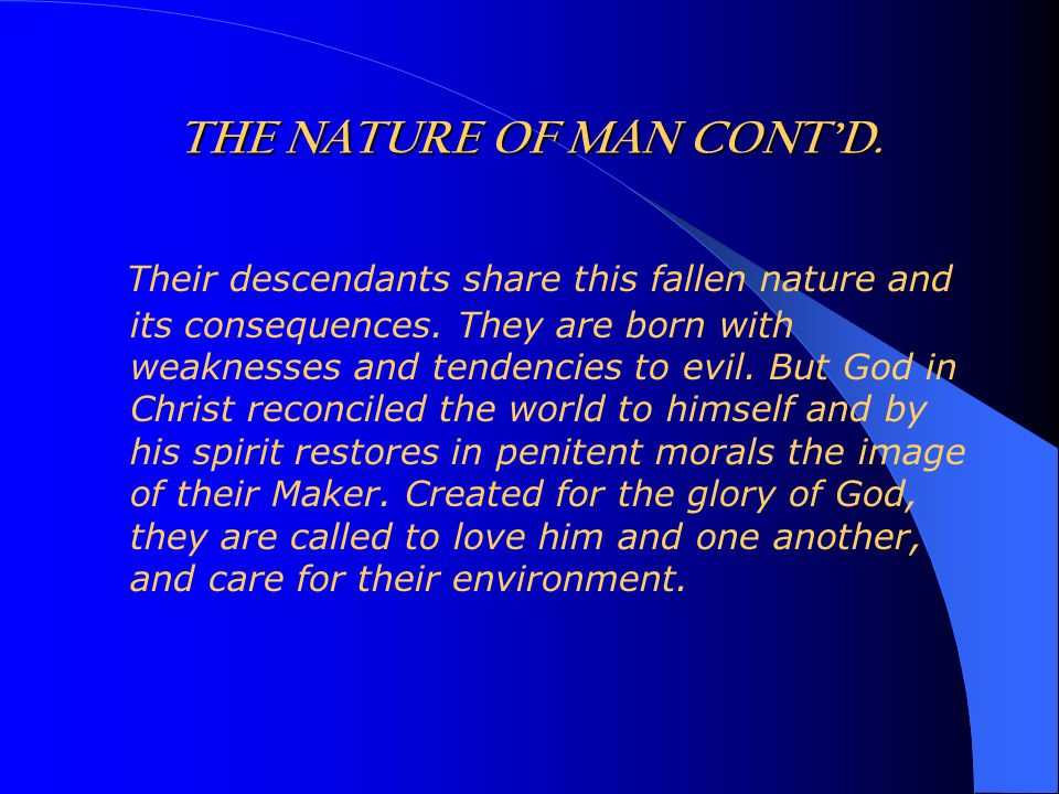 THE NATURE OF MAN CONT'D. Their descendants share this fallen nature and its consequences.