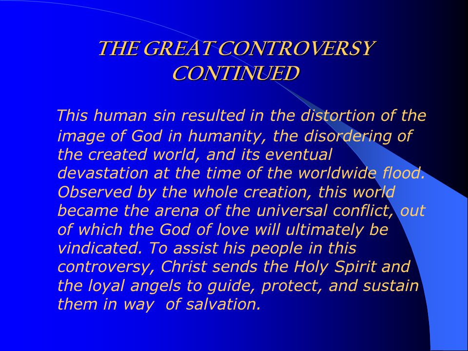 THE GREAT CONTROVERSY CONTINUED This human sin resulted in the distortion of the image of God in humanity, the disordering of the created world, and i
