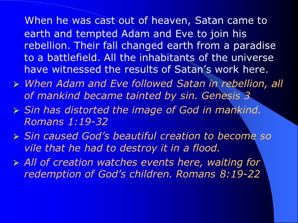 When he was cast out of heaven, Satan came to earth and tempted Adam and Eve to join his rebellion.