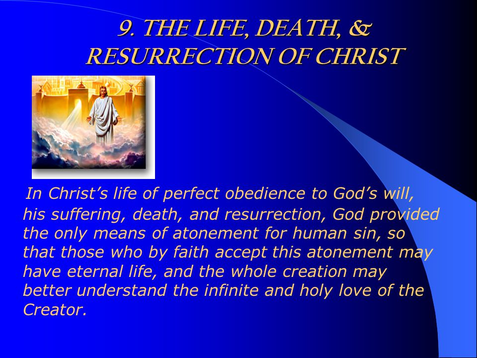 9. THE LIFE, DEATH, & RESURRECTION OF CHRIST In Christ's life of perfect obedience to God's will, his suffering, death, and resurrection, God provided