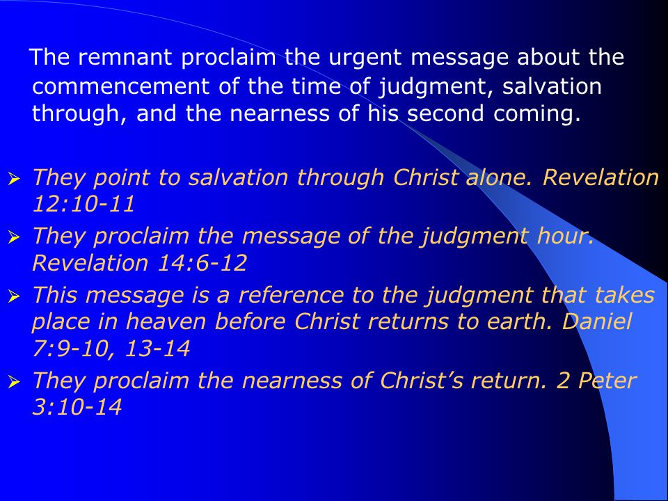 The remnant proclaim the urgent message about the commencement of the time of judgment, salvation through, and the nearness of his second coming.