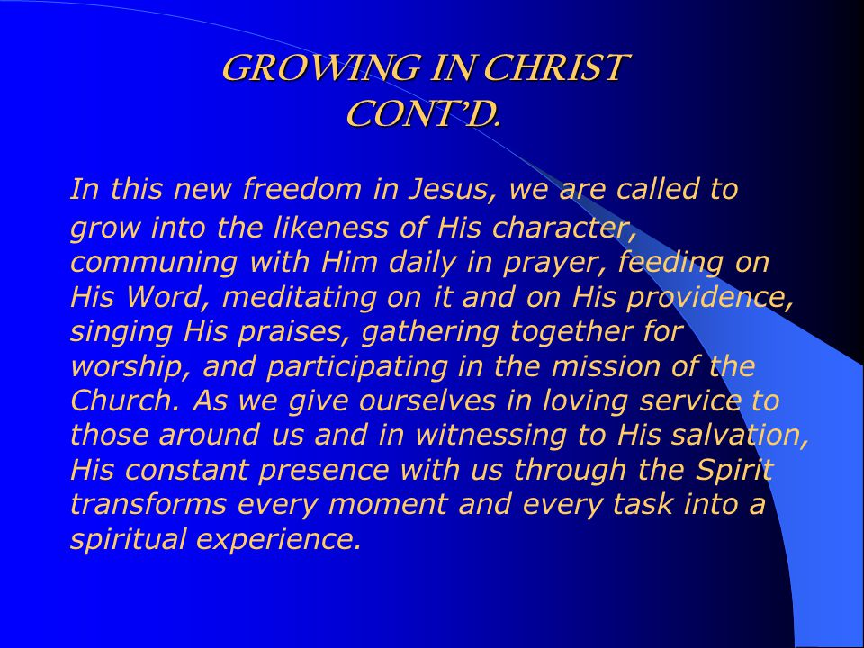 In this new freedom in Jesus, we are called to grow into the likeness of His character, communing with Him daily in prayer, feeding on His Word, medit