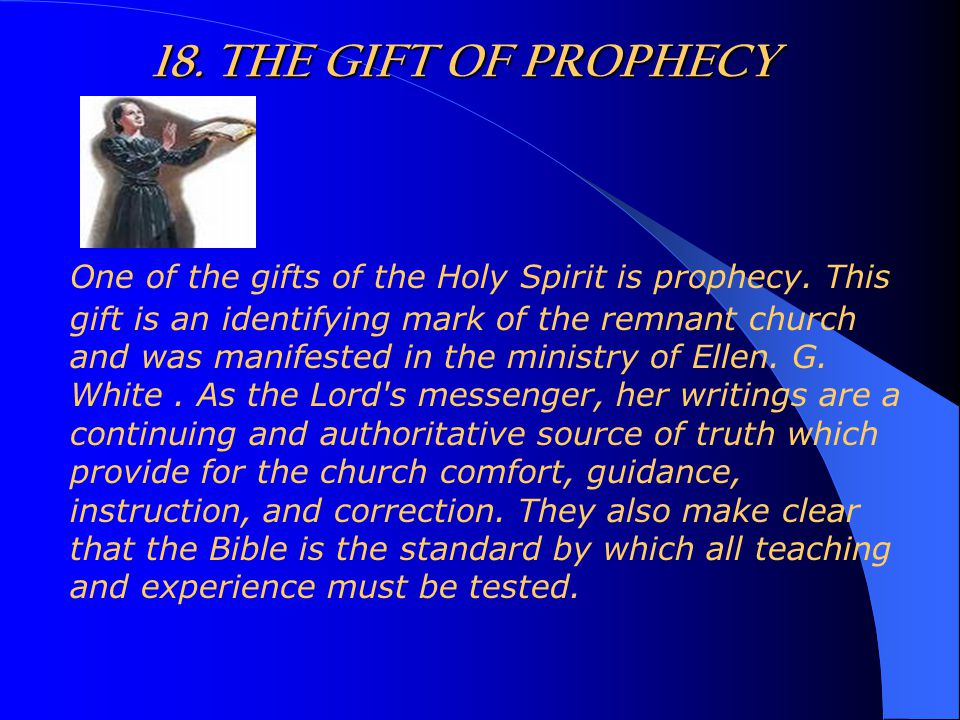 18. THE GIFT OF PROPHECY One of the gifts of the Holy Spirit is prophecy.