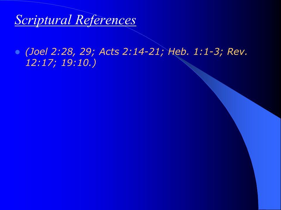 Scriptural References (Joel 2:28, 29; Acts 2:14-21; Heb. 1:1-3; Rev. 12:17; 19:10.)