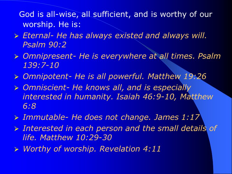 God is all-wise, all sufficient, and is worthy of our worship.