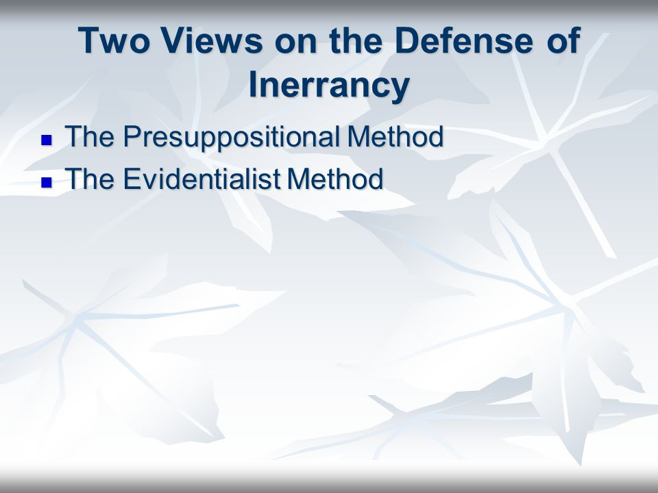 Two Views on the Defense of Inerrancy The Presuppositional Method The Presuppositional Method The Evidentialist Method The Evidentialist Method
