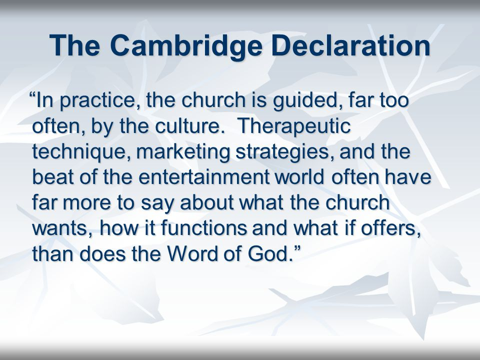 The Cambridge Declaration In practice, the church is guided, far too often, by the culture.