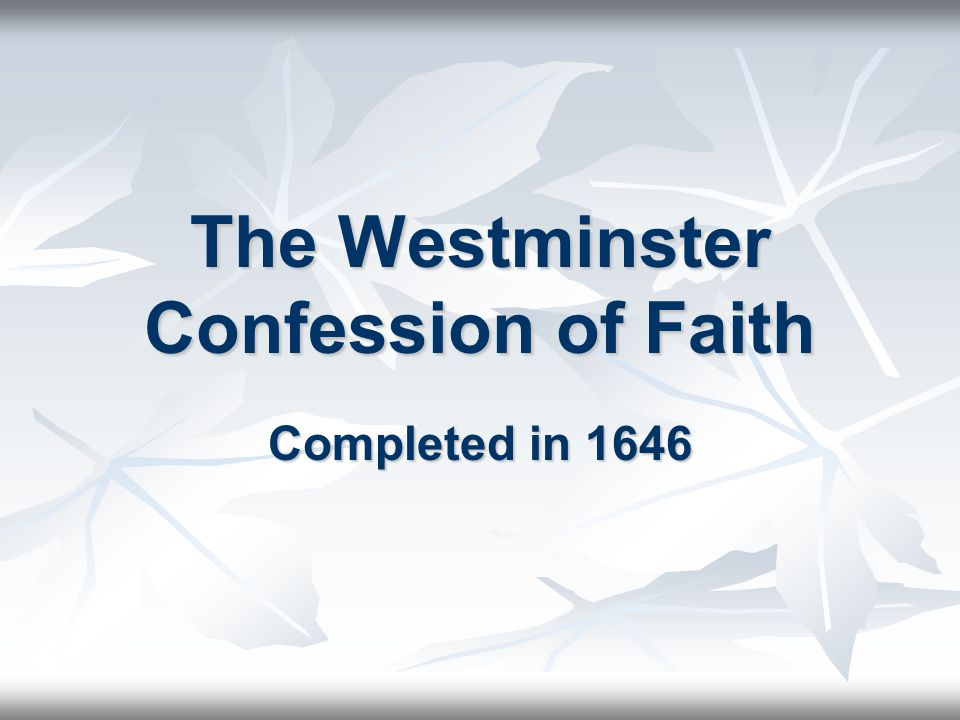 The Westminster Confession of Faith Completed in 1646