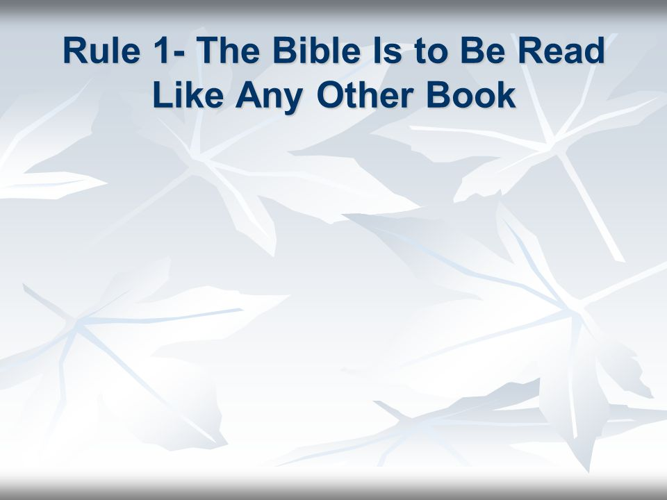 Rule 1- The Bible Is to Be Read Like Any Other Book