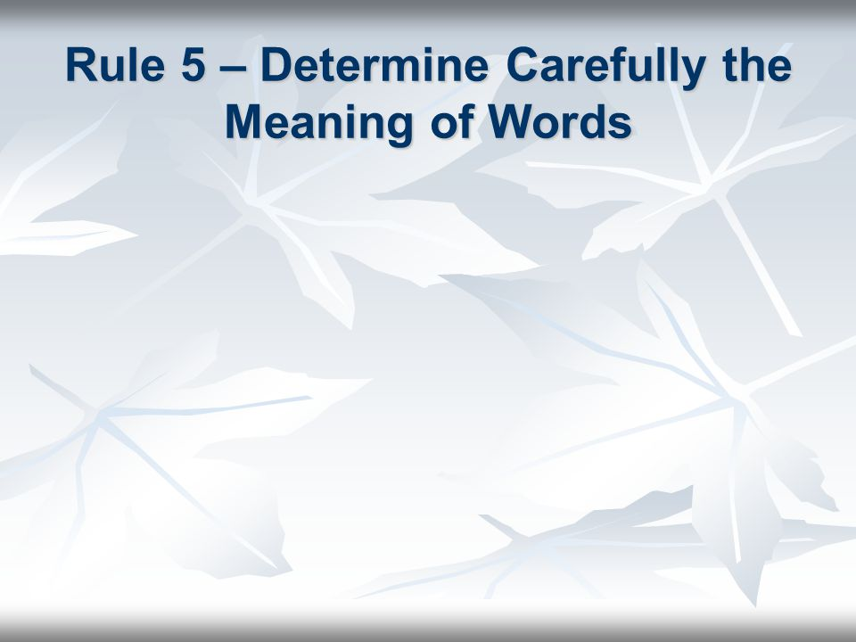 Rule 5 – Determine Carefully the Meaning of Words