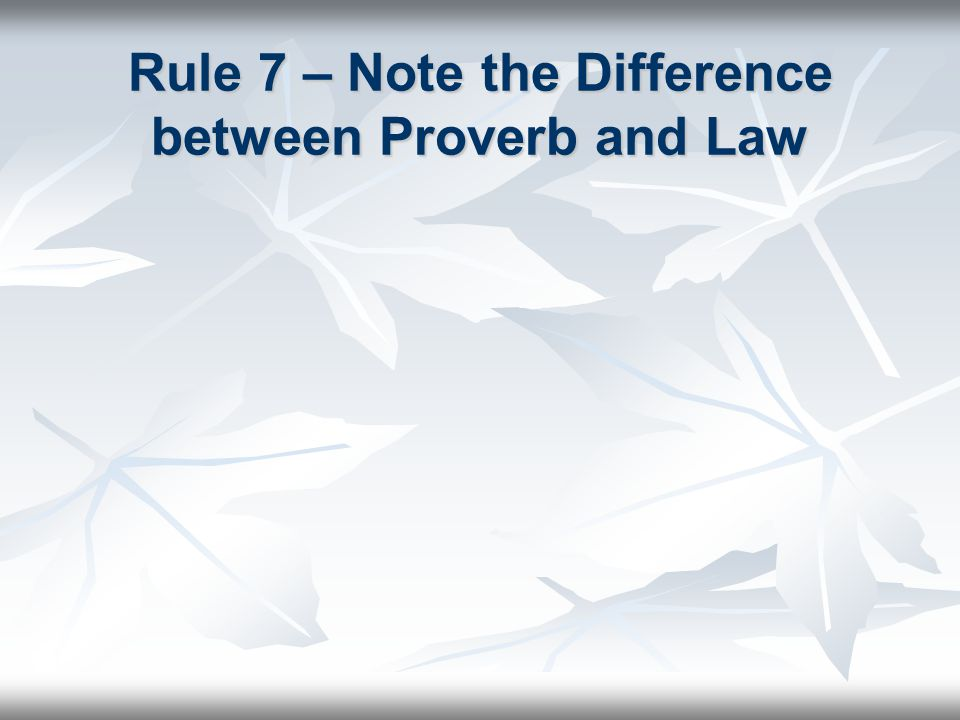 Rule 7 – Note the Difference between Proverb and Law