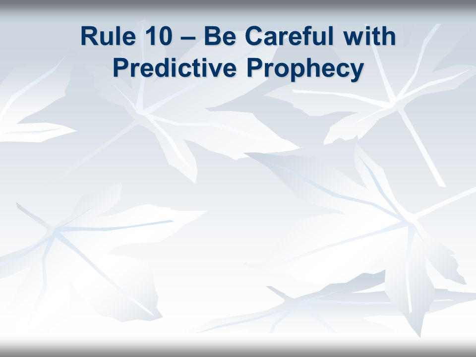 Rule 10 – Be Careful with Predictive Prophecy