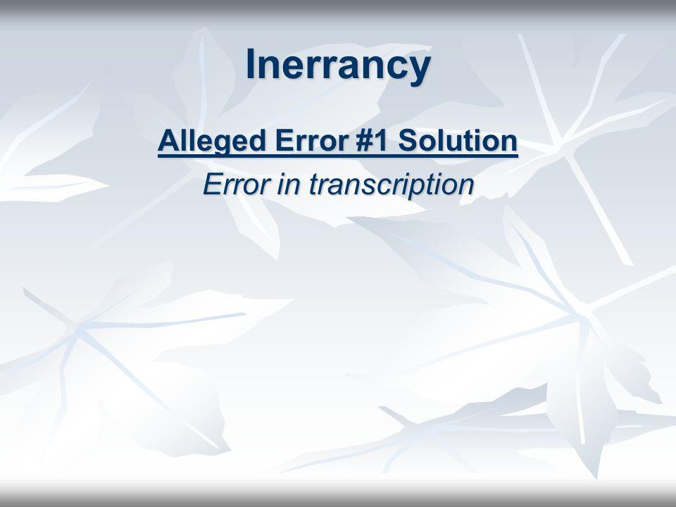 Inerrancy Alleged Error #1 Solution Error in transcription