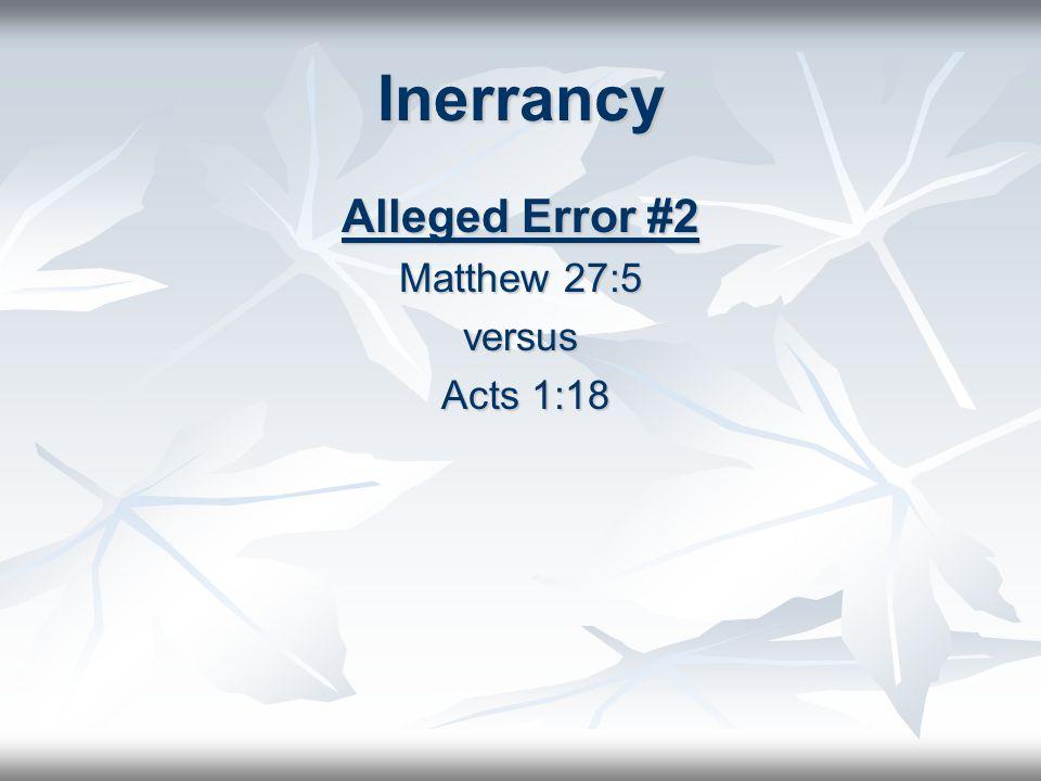 Inerrancy Alleged Error #2 Matthew 27:5 versus Acts 1:18 Acts 1:18