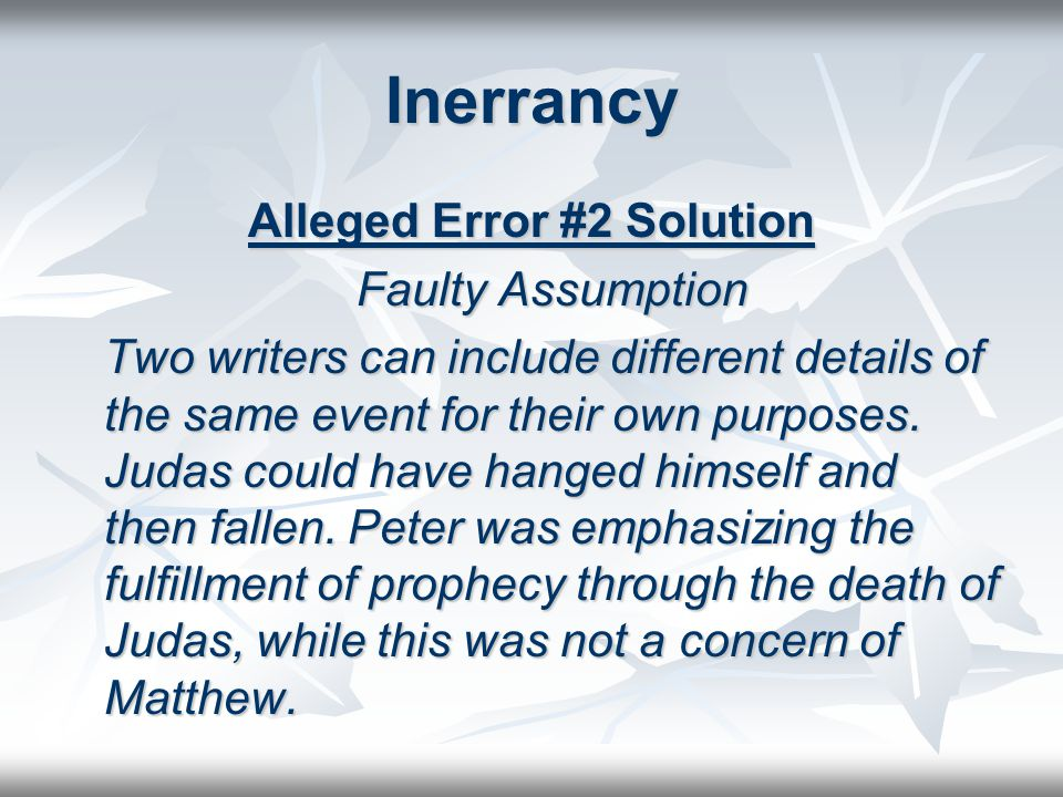 Inerrancy Alleged Error #2 Solution Faulty Assumption Two writers can include different details of the same event for their own purposes.