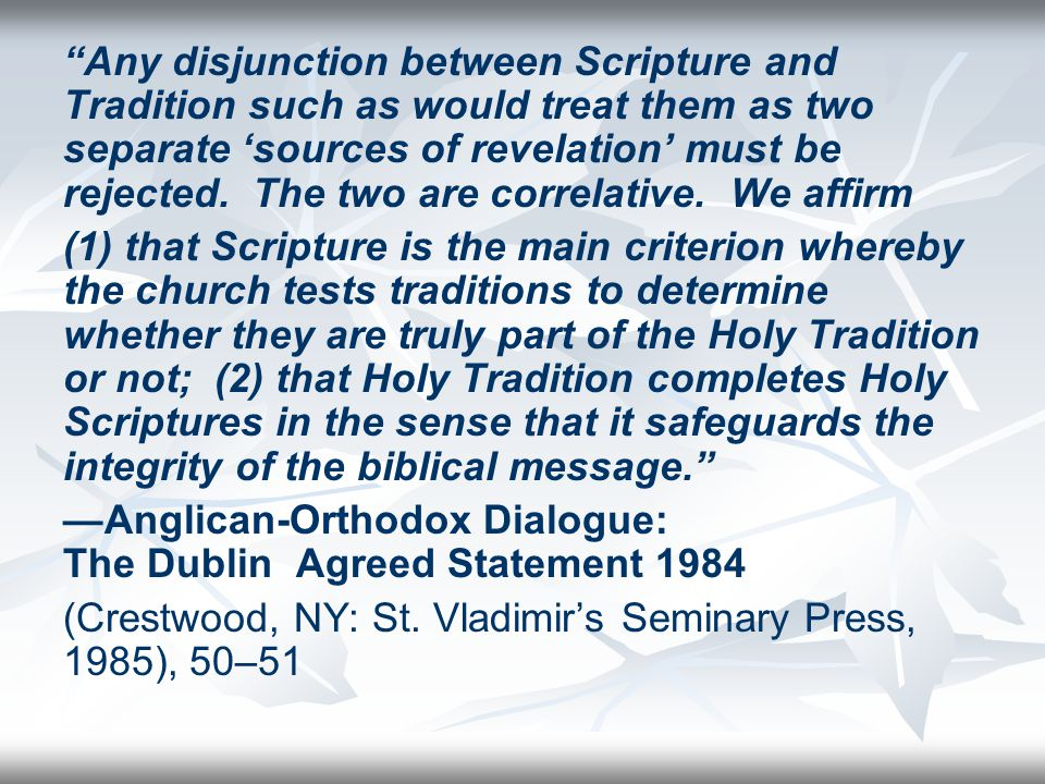 Any disjunction between Scripture and Tradition such as would treat them as two separate 'sources of revelation' must be rejected.