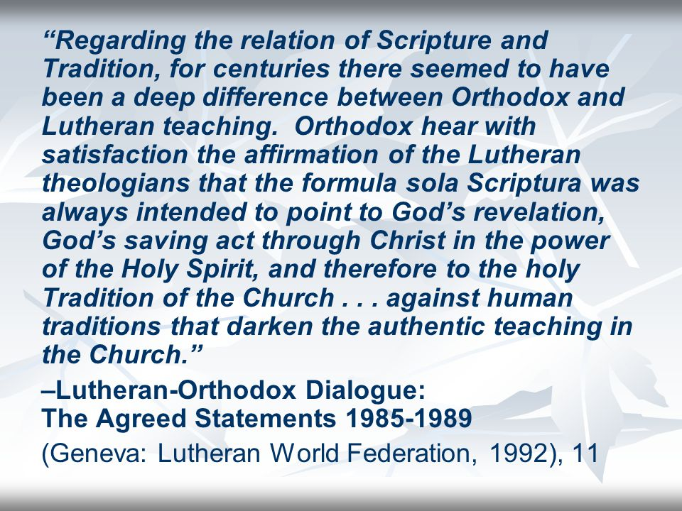 Regarding the relation of Scripture and Tradition, for centuries there seemed to have been a deep difference between Orthodox and Lutheran teaching.
