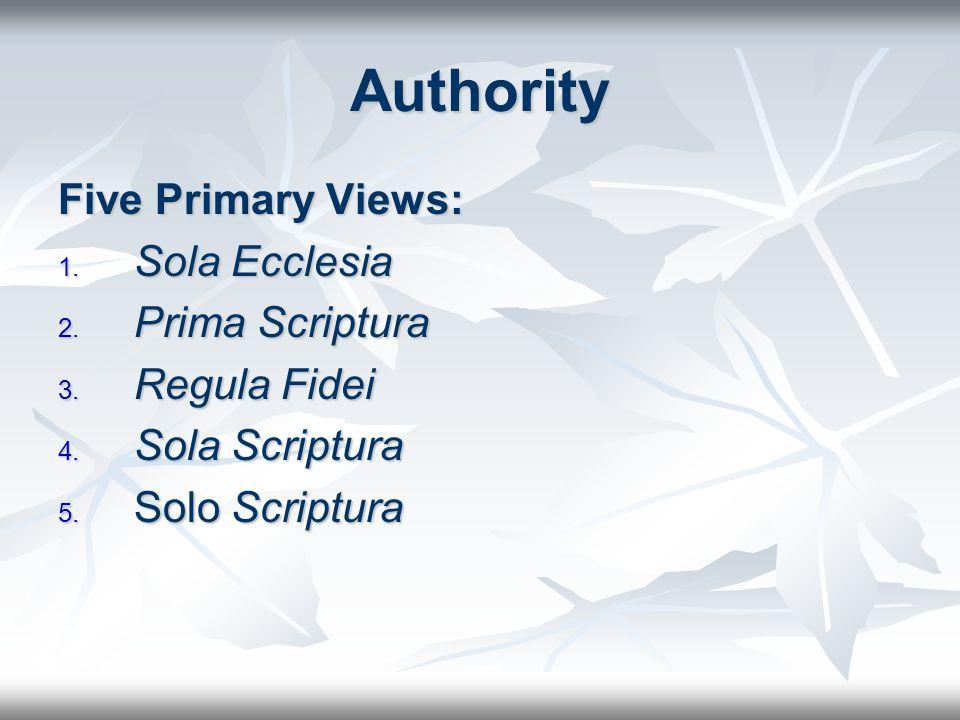 Authority Five Primary Views: 1. Sola Ecclesia 2.