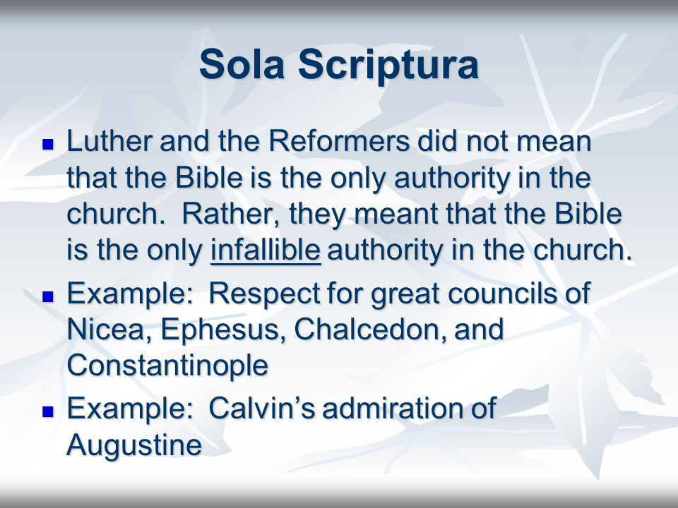 Sola Scriptura Luther and the Reformers did not mean that the Bible is the only authority in the church.