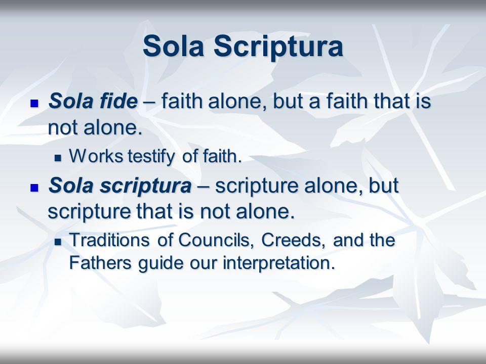 Sola Scriptura Sola fide – faith alone, but a faith that is not alone.