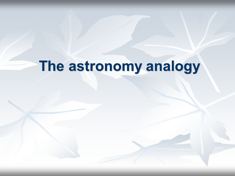 The astronomy analogy
