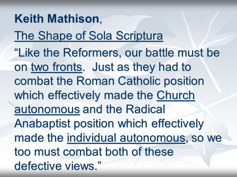 Keith Mathison, The Shape of Sola Scriptura Like the Reformers, our battle must be on two fronts.