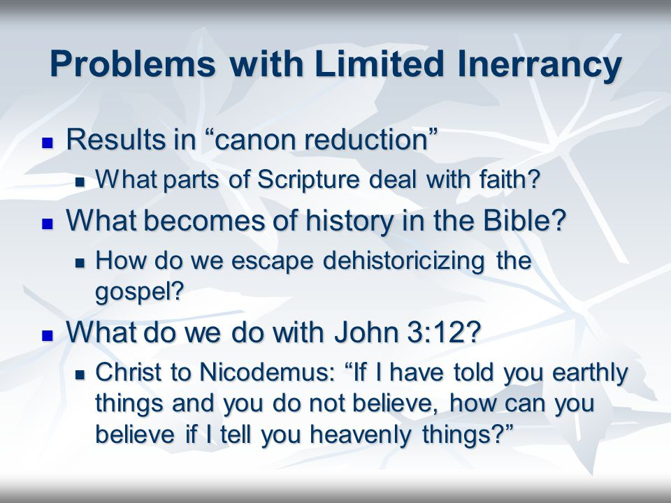 Problems with Limited Inerrancy Results in canon reduction Results in canon reduction What parts of Scripture deal with faith.