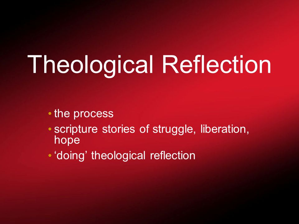 Theological Reflection the process scripture stories of struggle, liberation, hope 'doing' theological reflection