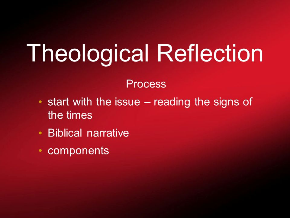 Theological Reflection Reflect experience Analyse Respond Action Lens of Christian perspective