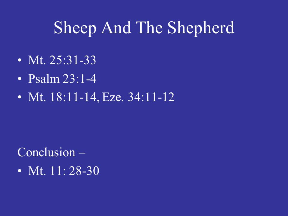 Sheep And The Shepherd Mt. 25:31-33 Psalm 23:1-4 Mt.
