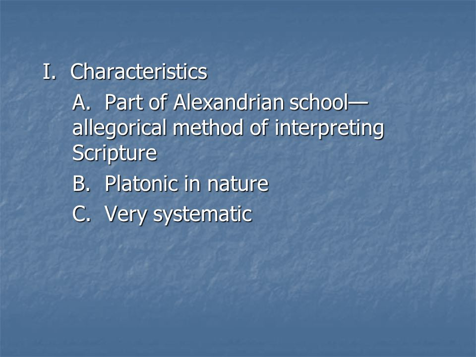 I. Characteristics A. Part of Alexandrian school— allegorical method of interpreting Scripture B.