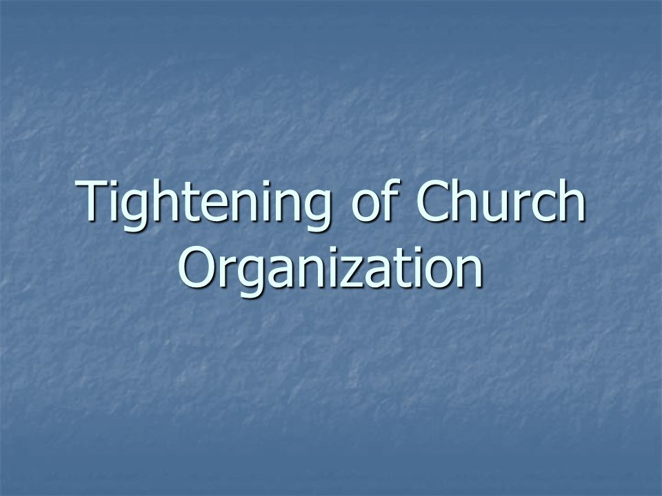 Tightening of Church Organization